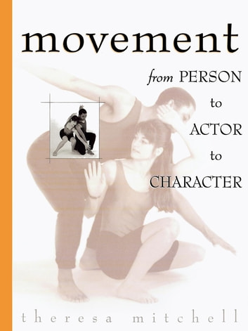 Movement - From Person to Actor to Character ebook by Theresa Mitchell