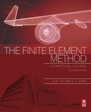 The Finite Element Method - A Practical Course ebook by G.R. Liu,S. S. Quek