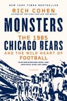 Monsters: The 1985 Chicago Bears and the Wild Heart of Football ebook by Rich Cohen