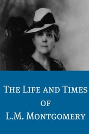 The Life and Times of L.M. Montgomery ebook by BookCaps