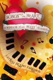 Songs from the Heart - A Window to My Silent Thoughts ebook by Catrina De jong Parkinson