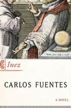 Inez - A Novel ebook by Carlos Fuentes, Margaret Sayers Peden