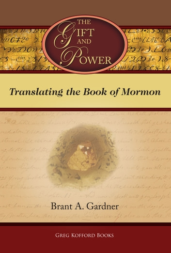 The Gift and Power: Translating the Book of Mormon ebook by Brant A. Gardner