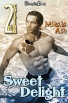 2nd Edition: Sweet Delight ebook by Mikala Ash