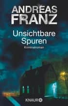 Unsichtbare Spuren - Kriminalroman ebook by Andreas Franz