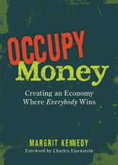 Occupy Money - Creating an Economy Where Everybody Wins ebook by Margrit Kennedy