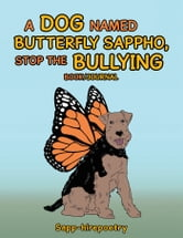 A Dog Named Butterfly Sappho, Stop the Bullying - Book/Journal ebook by Sapp-hirepoetry