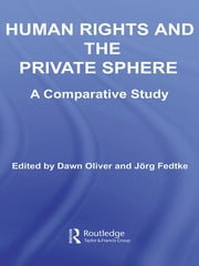 Human Rights and the Private Sphere vol 1 - A Comparative Study ebook by Jörg Fedtke,Dawn Oliver