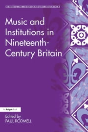 Music and Institutions in Nineteenth-Century Britain ebook by Paul Rodmell