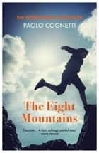 The Eight Mountains ebook by Paolo Cognetti, Erica Segre, Simon Carnell