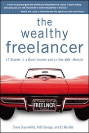 The Wealthy Freelancer ebook by Steve Slaunwhite,Pete Savage