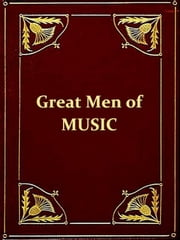 The World's Great Men of Music [Illustrated] ebook by Harriette Brower