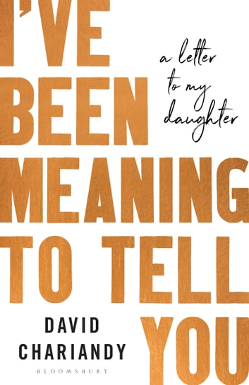 I've Been Meaning to Tell You - A Letter To My Daughter ebook by David Chariandy