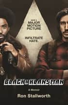 Black Klansman - NOW A MAJOR MOTION PICTURE ebook by Ron Stallworth