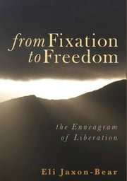 From Fixation to Freedom - the Enneagram of Liberation ebook by Eli Jaxon-Bear