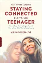 Staying Connected to Your Teenager, Revised Edition - How to Keep Them Talking to You and How to Hear What They're Really Saying ebook by Michael Riera