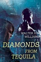 Diamonds From Tequila ebook by Walter Jon Williams