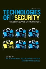 Technologies of InSecurity - The Surveillance of Everyday Life ebook by Katja Franko Aas,Helene Oppen Gundhus,Heidi  Mork Lomell