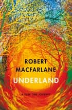Underland - A Deep Time Journey eBook by Robert Macfarlane