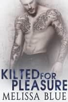 Kilted For Pleasure ebook by Melissa Blue