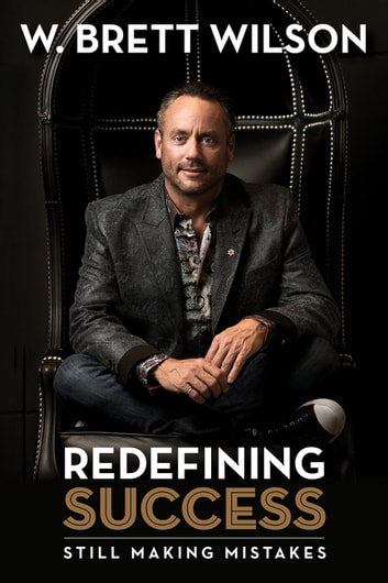 Redefining Success - Still Making Mistakes ebook by W Brett Wilson