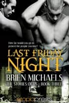 Last Friday Night ebook by Brien Michaels