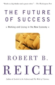 The Future of Success ebook by Robert B. Reich