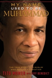 My Name Used to Be Muhammad - The True Story of a Muslim Who Became a Christian ebook by Jeff Benedict