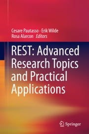 REST: Advanced Research Topics and Practical Applications ebook by Cesare Pautasso,Erik Wilde,Rosa Alarcon