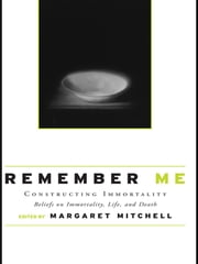 Remember Me - Constructing Immortality - Beliefs on Immortality, Life, and Death ebook by Margaret Mitchell