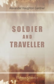 Soldier and Traveller - Memoirs of Alexander Gardner, Colonel of Artillery in the service of Maharaja Ranjit Singh. With an introduction by the Right Hon. Sir R. Temple. ebook by Alexander Gardner