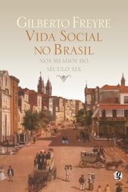 Vida social no Brasil nos meados do século XIX ebook by Gilberto Freyre