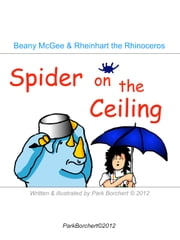 Beany McGee and Rheinhart the Rhinoceros: Spider on the Ceiling ebook by Park Borchert
