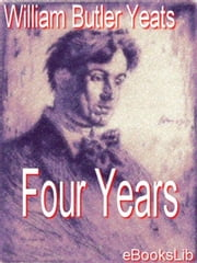 Four Years ebook by Yeats, William Butler