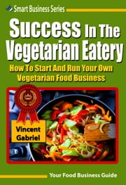 Success In the Vegetarian Eatery ebook by VINCENT GABRIEL