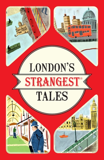 London's Strangest Tales - Extraordinary but true stories from over a thousand years of London's History ebook by Tom Quinn
