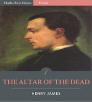 The Altar of the Dead (Illustrated Edition) ebook by Henry James