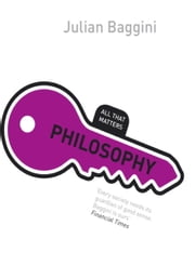 Philosophy: All That Matters ebook by Julian Baggini