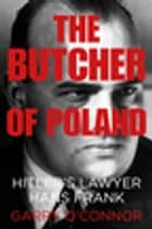 The Butcher of Poland - Hitler's Lawyer Hans Frank ebook by