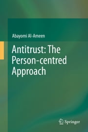 Antitrust: The Person-centred Approach ebook by Hammeed Abayomi Al-Ameen