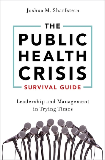 The Public Health Crisis Survival Guide - Leadership and Management in Trying Times eBook by Joshua M. Sharfstein