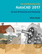 Up and Running with AutoCAD 2017 - 2D and 3D Drawing and Modeling ebook by Elliot Gindis