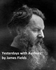Yesterdays with Authors ebook by James Fields