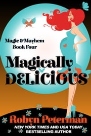 Magically Delicious - Magic and Mayhem, #4 ebook by Robyn Peterman