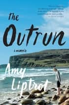 The Outrun: A Memoir ebook by Amy Liptrot