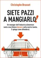 Siete pazzi a mangiarlo! eBook by Christophe Brusset