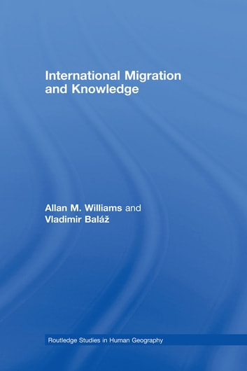 International Migration and Knowledge ebook by Allan Williams,Vladimir Baláž
