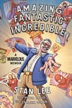 Amazing Fantastic Incredible ebook by Stan Lee