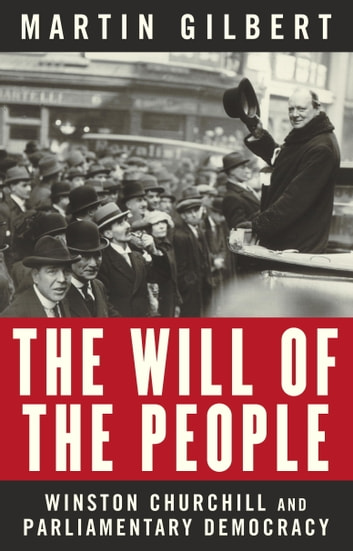 The Will of the People - Churchill and Parliamentary Democracy ebook by Martin Gilbert