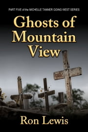 Ghosts of Mountain View: Michelle Tanner Going West - Part Five ebook by Ron Lewis